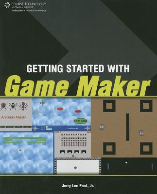 Getting Started With Game Maker By Ford, Jerry Lee, Jr.